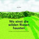 """Anja Weiss """"Wo einst die wilden Riesen hausten"""", Text Illustration und Layout"""